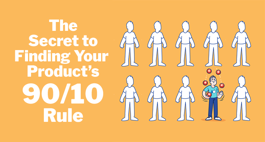 The Secret to Finding Your Product's 90/10 Rule