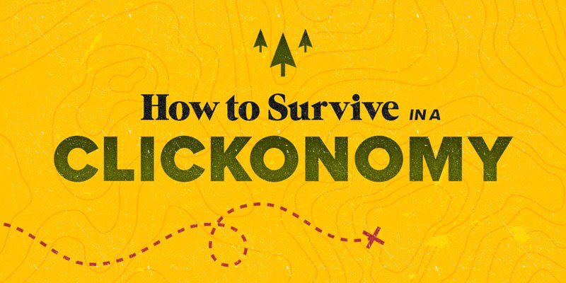How to Survive in a Clickonomy