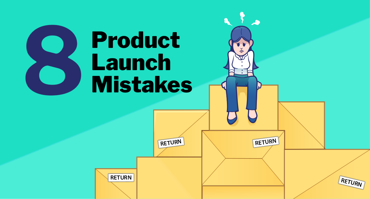 8 Huge Mistakes That Kill Product Launches